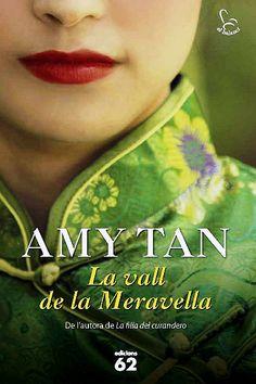 """La Vall de la meravella / Amy Tan: """"Història de tres generacions de dones que lluiten contra el destí que els ha tocat. Xangai, 1912: Violet és la filla privilegiada de la madam nord-americana de la casa de cortesanes més prestigiosa de la ciutat. Mig xinesa, mig americana, intenta buscar el seu lloc entre dos mons i es converteix en una astuta cortesana ..."""""""