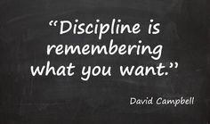Discipline is remembering what you want.