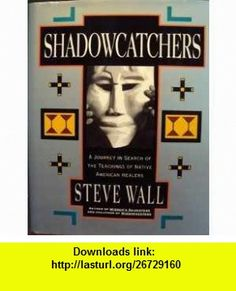 Shadowcatchers A Journey in Search of the Teachings of Native America Steve Wall ,   ,  , ASIN: B000UXYNUA , tutorials , pdf , ebook , torrent , downloads , rapidshare , filesonic , hotfile , megaupload , fileserve