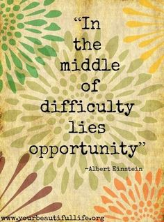 We often forget in the hardness of it all that...In the middle of difficulty lies opportunity~Albert Einstein #quote #inspire #wisdom