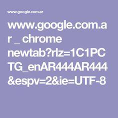 www.google.com.ar _ chrome newtab?rlz=1C1PCTG_enAR444AR444&espv=2&ie=UTF-8