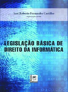 LEGISLAÇÃO BÁSICA DE DIREITO DA INFORMÁTICA