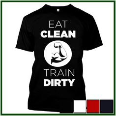 EAT CLEAN TRAIN DIRTY Limited Edition Trust Me Funny Saying T-Shirt Tshirt Tee |