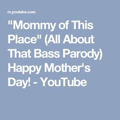"""""""Mommy of This Place"""" (All About That Bass Parody) Happy Mother's Day! - YouTube"""