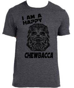 I Am A Happy Chewbacca Shirt