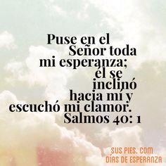 Salmo 40:1 Pacientemente esperé a Jehová,  Y se inclinó a mí, y oyó mi clamor.♔