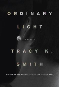 Ordinary Light- A Memoir by Tracy K. Smith http://www.bookscrolling.com/the-best-non-fiction-books-of-2015-a-year-end-list-aggregation/
