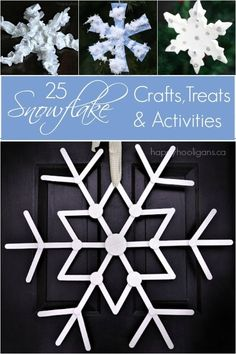 25 Snowflake crafts treats and activities - fun and easy snowflakes for kids and adults to make this winter.  Paper snowflakes, snowflake ornament for the Christmas tree or to decorate your front door.  Fun snowflake treats for a class party or a snow day at home. Happy Hooligans
