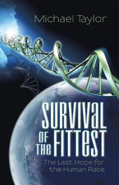 Survival of the Fittest: The Last Hope for the Human Race by Michael Taylor, http://www.amazon.com/dp/B0065BL4LM/ref=cm_sw_r_pi_dp_v4OPpb05EZZV2