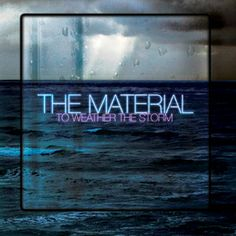 The Material - To Weather The Storm