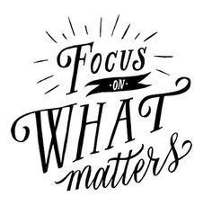 Words to live by: FOCUS on what matters— molly jacques lettering + illustration The Words, Cool Words, Great Quotes, Quotes To Live By, Inspirational Quotes, Motivational Monday, Words Quotes, Me Quotes, Sayings