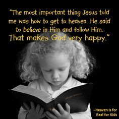 Heaven is for real for Kids. Colton Burpo came back from his trip to heaven with a very important message: Jesus really, really loves children. Walk By Faith, Faith In God, Encouragement Quotes, Faith Quotes, Childlike Faith, Favorite Book Quotes, Favorite Things, Train Up A Child, Sermon Series