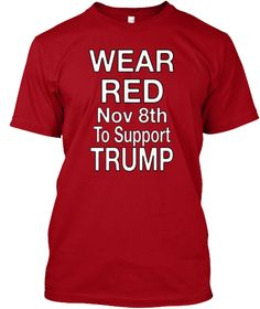 Wear Red Nov 8th To Support  Trump Deep Red T-Shirt Front