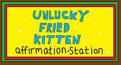 The Unlucky Fried Kitten Affirmation-Station