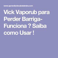 Vick Vaporub para Perder Barriga- Funciona ? Saiba como Usar !
