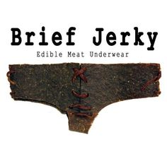DIY beef jerky undies. No...but YES.