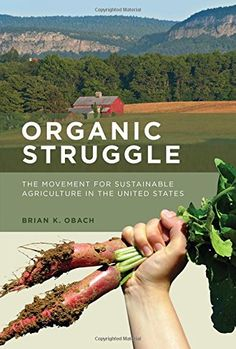 In the early 1970s, organic farming was an obscure agricultural practice, associated with the counterculture rather than commerce. Today, organic agriculture is a multi-billion dollar industry; organic food can be found on the shelves of every supermarket in America. In Organic Struggle, Brian Obach examines the evolution of the organic movement in the United States, a movement that seeks to transform our system of agriculture and how we think about food.