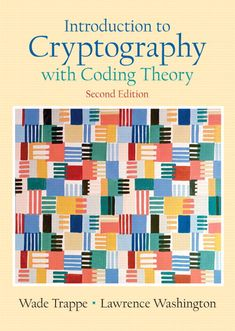 W. Trappe and L. C. Washington, Introduction to Cryptography with Coding Theory, 2nd edition