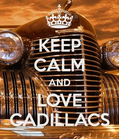 KEEP CALM AND LOVE CADILLACS - by me JMK