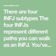 There are four INFJsubtypes The four INFJs represent different paths you can walk as an INFJ. You've been told an INFJ has dominant introverted intuition, auxiliary extraverted feeling, but in reality, how much you use a function depends on what path in life you are currently on. The red INFJs Enneagram Sx – Seven Intuition …