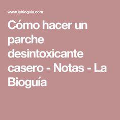 Cómo hacer un parche desintoxicante casero - Notas - La Bioguía