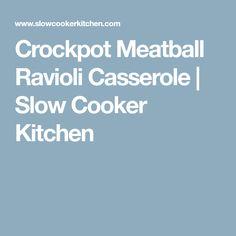 Crockpot Meatball Ravioli Casserole | Slow Cooker Kitchen