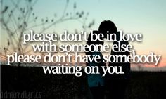 Please Don't Be In Love With Someone Else, Please Don't Have Somebody Waiting On You - Enchanted - Taylor Swift