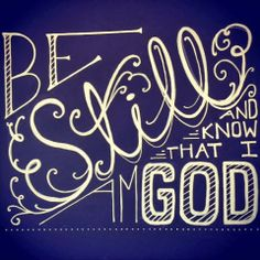 Be still and know that I am God.  Chalkboard typography Colour and dust