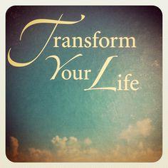 transform your life.