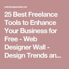 25 Best Freelance Tools to Enhance Your Business for Free - Web Designer Wall - Design Trends and Tutorials