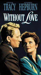 Without Love (1945) starring Spencer Tracy, Katharine Hepburn. Watched May 2012, TCM.