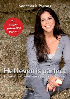 Het leven is perfect van Annemarie Postma. Dit boek heeft mijn denken over eten veranderd!!