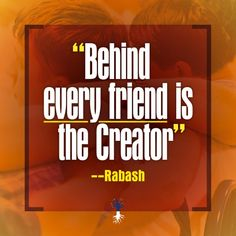 """Behind every #friend is the #Creator"" (--Rabash) -- www.kabbalah.info"