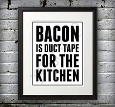 Bacon is duct tape for the kitchen.