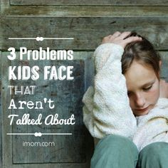3 Problems Kids Face that Aren't Talked About | iMOM