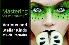 Mastering Self-Portraiture II: Various and Stellar Kinds of Self-Portraits