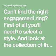 Can't find the right engagement ring? First of all you'll need to select a style. And look at the collection of the most popular engagement rings for women.