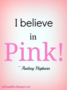 Think Pink! Pink Love, Pink And Green, Pink Purple, Hot Pink, Perfect Pink, Audrey Hepburn, Be My Hero, Color Quotes, Quotes About Pink Color