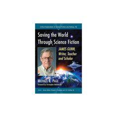 Saving the World Through Science Fiction : James Gunn, Writer, Teacher and Scholar (Paperback) (Michael