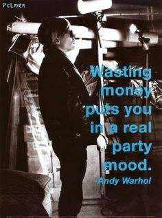 Andy Warhol Wasting Money Puts You in a Real Party Mood Quote Art Print Poster Billy Name, Andy Warhol Quotes, Name Quotes, Andy Warhol Museum, Quote Posters, Quote Art, Retail Therapy, Studio, Best Part Of Me