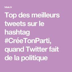 Top des meilleurs tweets sur le hashtag #CréeTonParti, quand Twitter fait de la politique