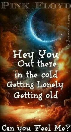 """Hey, you. Out there in the cold. Getting lonely, getting old. Can you feel me? (""""Hey, You"""" by Pink Floyd) Music Love, Music Is Life, Music Music, Song Quotes, Song Lyrics, Rock Music Quotes, Music Lyrics Art, Soundtrack, Arte Pink Floyd"""