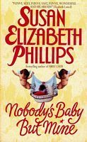 Nobody's Baby But Mine  by Susan Elizabeth Phillips     Hilarious author, one of my absolute favorites, I have never read any of her books I haven't loved.