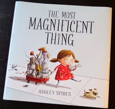 rubberboots and elf shoes: book report: The Most Magnificent Thing-a cute book and activity to spark creativity and ingenuity