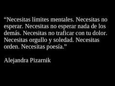 """""""Necesitas límites mentales. Necesitas no esperar. Necesitas no esperar nada de los demás. Necesitas no traficar con tu dolor. Necesitas orgullo y soledad. Necesitas orden. Necesitas poesía."""" Alejandra Pizarnik #poesia"""