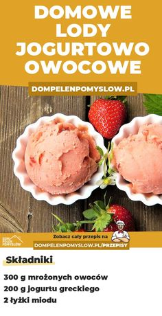 Przepis na domowe lody jogurtowo-truskawkowe - DomPelenPomyslow. Cooking Time, Cooking Recipes, Drink Recipe Book, Tasty Vegetarian Recipes, Good Food, Yummy Food, Healthy Deserts, Dessert Drinks, Easy Snacks