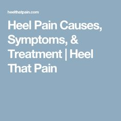 Heel Pain Causes, Symptoms, & Treatment | Heel That Pain