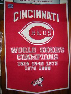 Cincinnati Reds  World Series Championship Banner 1919, 1940, 1975, 1976, 1990 and coming soon...2013