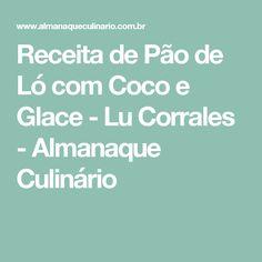 Receita de Pão de Ló com Coco e Glace - Lu Corrales - Almanaque Culinário