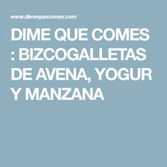 DIME QUE COMES : BIZCOGALLETAS DE AVENA, YOGUR Y MANZANA